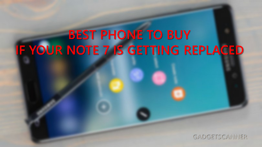 Best Phone To Buy If Your Note 7 is Getting Replaced