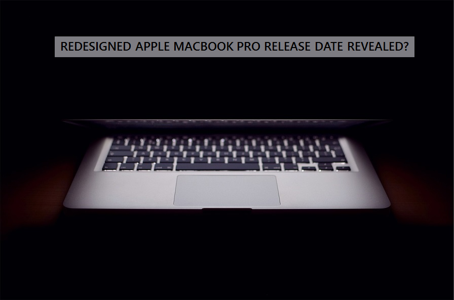 Redesigned Apple MacBook Pro Release Date Revealed