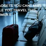 7 Gadgets you cant miss while you travel this Summer