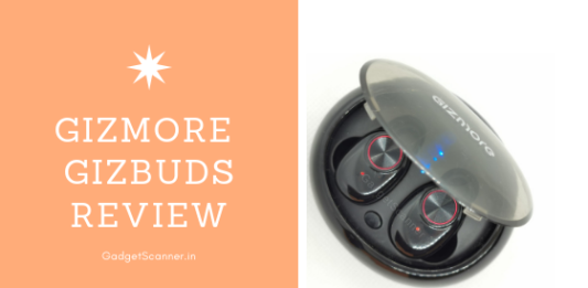 Gizmore Gizbuds, Gizmore Gizbuds review, Gizmore Giz buds. Gizmore true wireless earbuds, true wireless earbuds,truely wireless earbuds